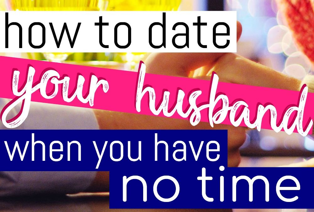 How To Date Your Husband When You Have No Time
