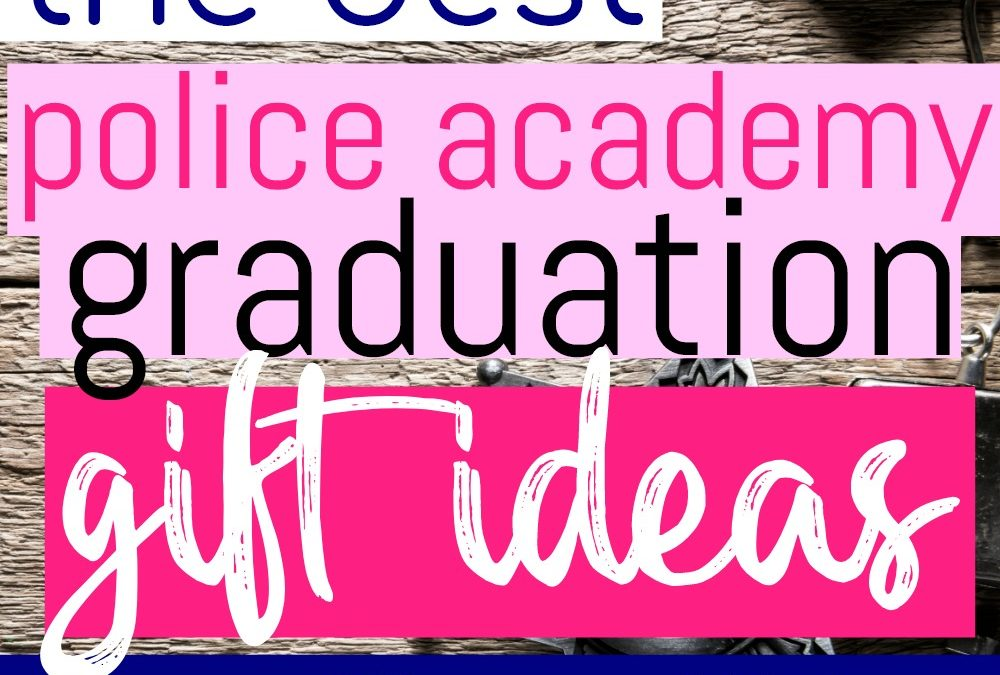 The Best Police Academy Graduation Gifts Your Officer Will Love