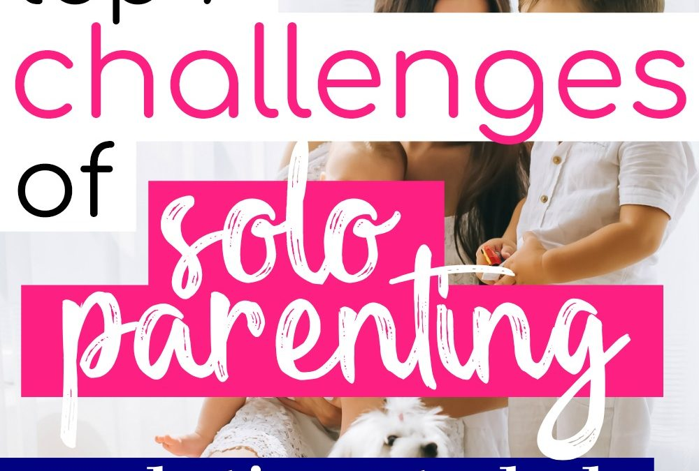 Top 7 Challenges of Solo Parenting and Solutions That Will Help
