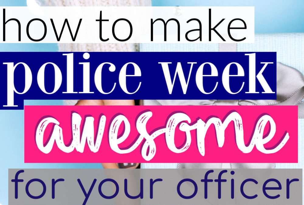 5 Ways To Make Police Week Awesome For Your Officer