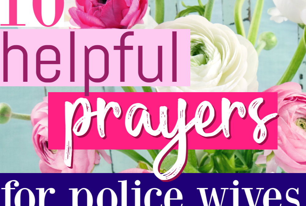 10 Helpful Ways To Pray For Police Wives