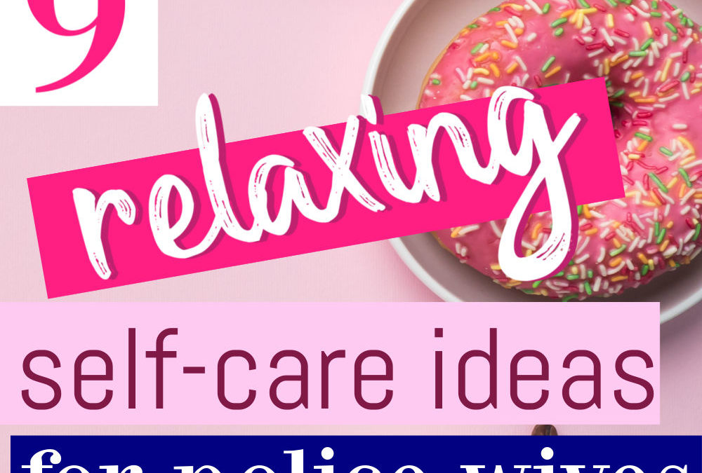 9 Relaxing Self-Care Ideas for Police Wives