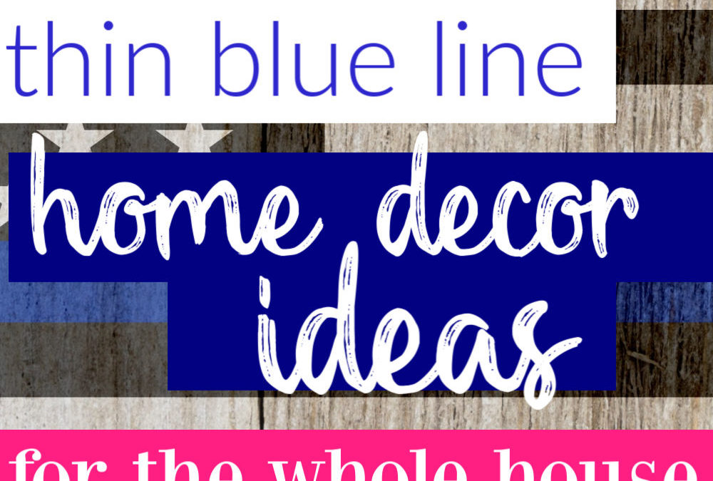 Thin Blue Line Home Decor Ideas For Your Entire House