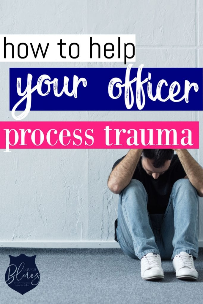 How to help your police husband when he's processing trauma after a hard shift.
