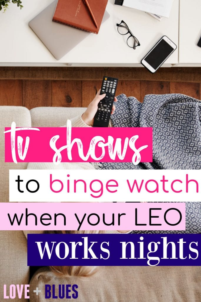 tv shows to binge watch when your officer's away :)