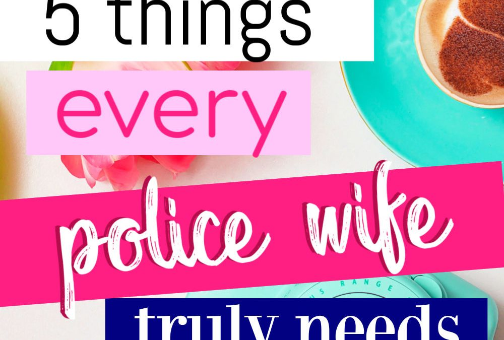 5 Things Every Police Wife Absolutely Needs To Have