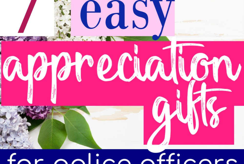 7 Easy and Inexpensive Appreciation Gifts For Police Officers