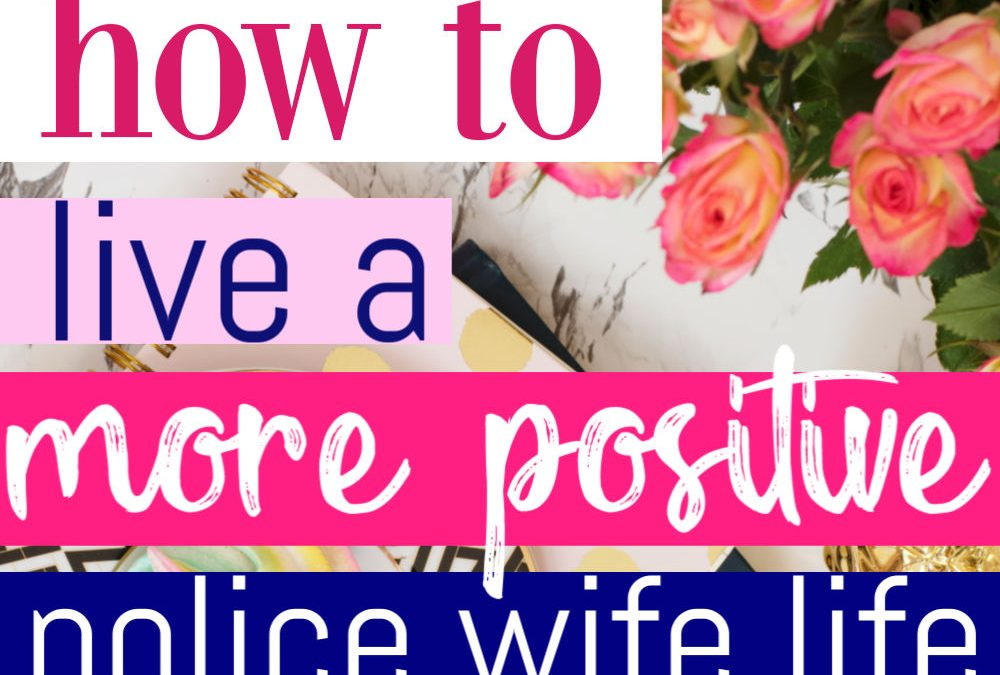 How To Live A Positive Life As A Police Wife