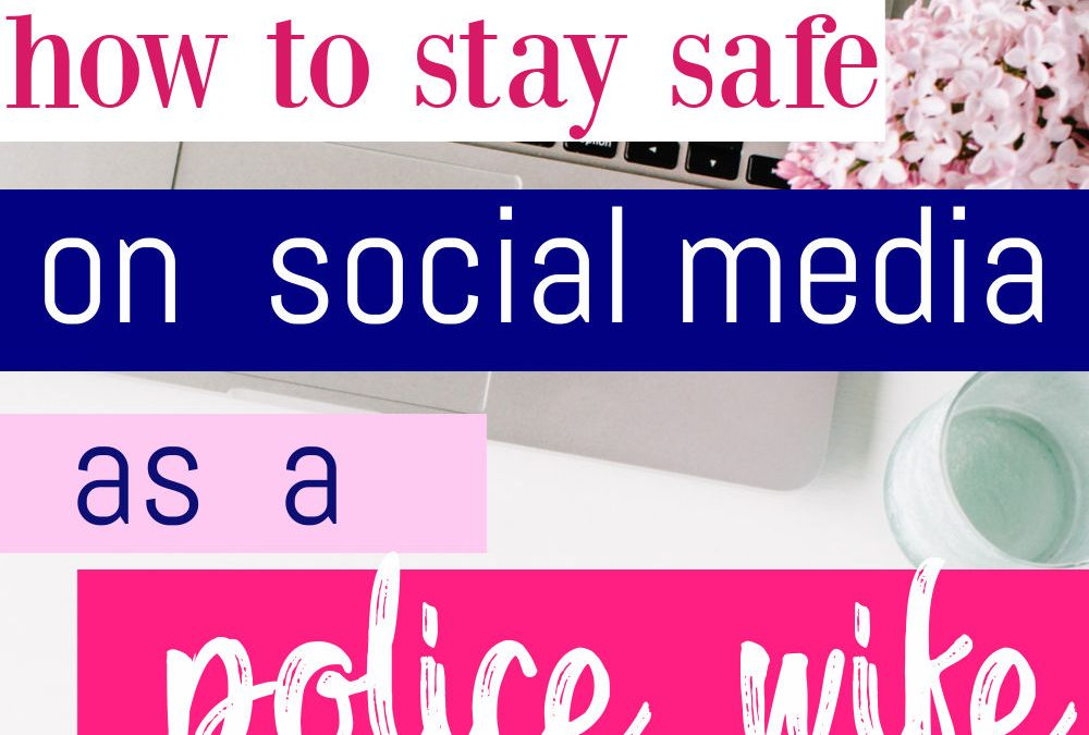 How To Be Safe On Social Media As A Police Wife