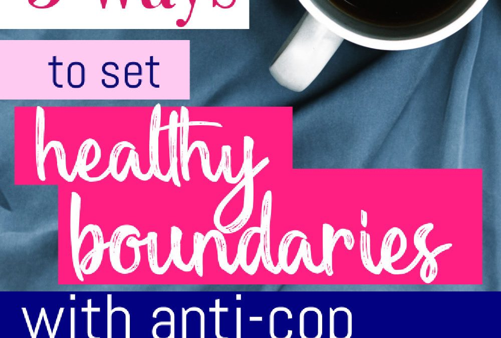 3 Ways To Set Healthy Boundaries With Anti-Cop Family Members