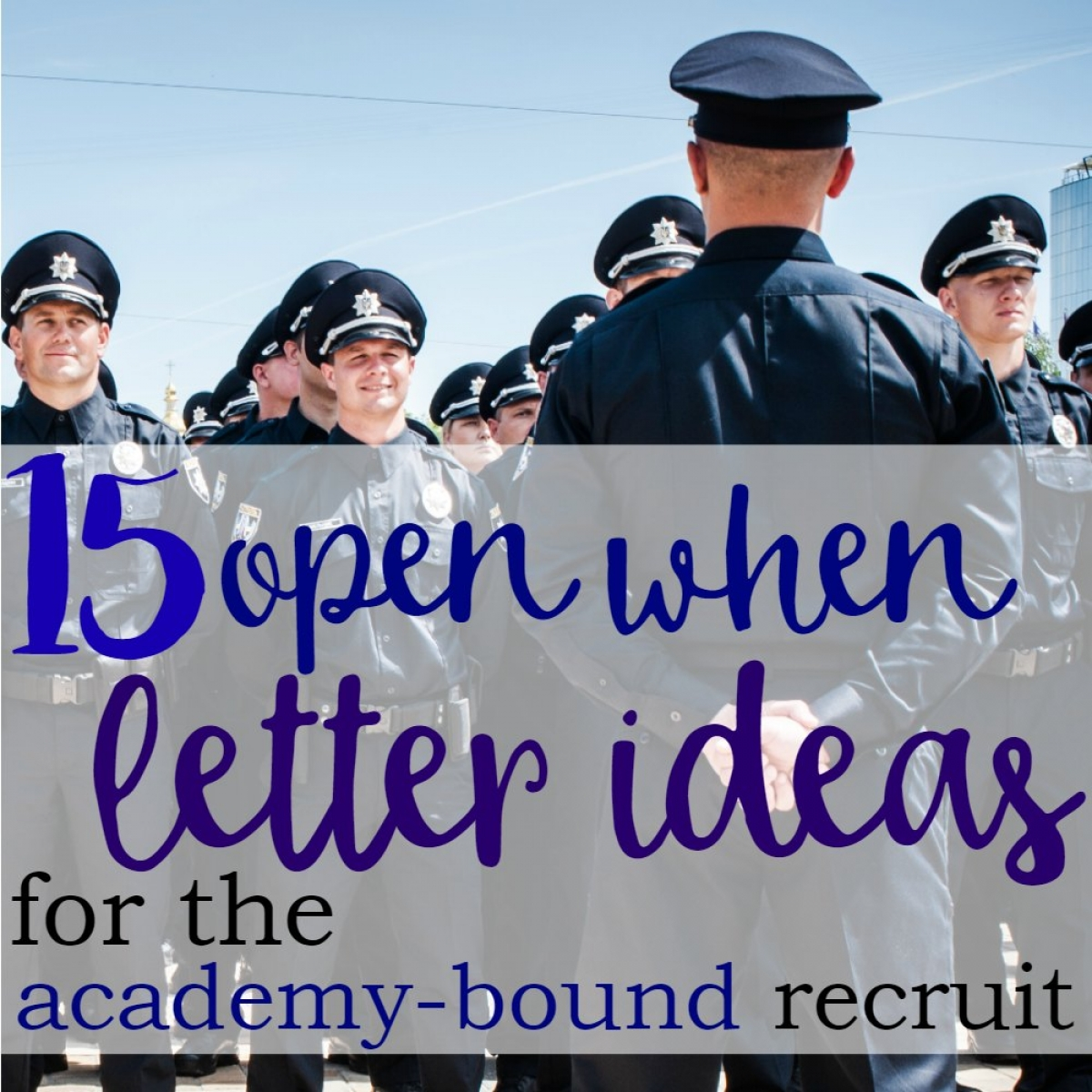 The Academy: 15 Open When Letter Ideas For The Academy-Bound Recruit